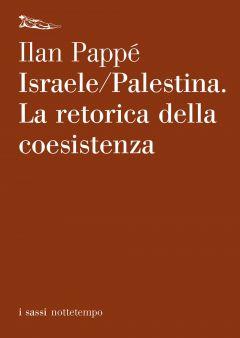 Israele/Palestina. La retorica della coesistenza Ilan Pappé