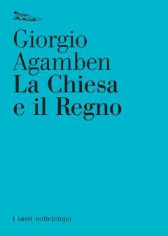La Chiesa e il Regno Giorgio Agamben